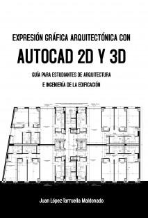 EXPRESIÓN GRÁFICA ARQUITECTÓNICA CON AUTOCAD 2D Y 3D