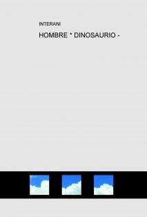 HOMBRE * DINOSAURIO -
