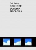 NOCHE DE BOHEMIA TRIOLOGIA
