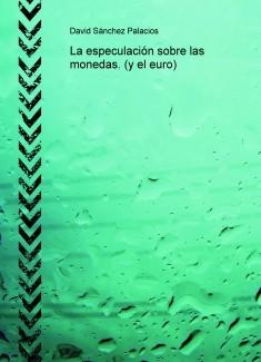 La especulación sobre las monedas. (y el euro)