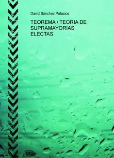 TEOREMA / TEORIA DE SUPRAMAYORIAS ELECTAS