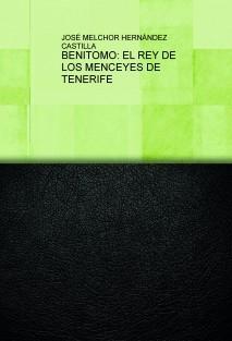 BENITOMO: EL REY DE LOS MENCEYES DE TENERIFE