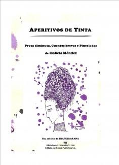 APERITIVOS DE TINTA Prosa diminuta, cuentos breves y pinceladas de Isabela Méndez