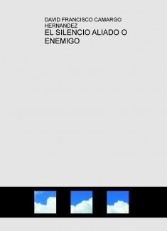 EL SILENCIO ALIADO O ENEMIGO