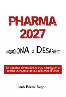 Pharma 2027: Evoluciona o Desaparece