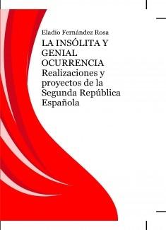 LA INSÓLITA Y GENIAL OCURRENCIA. Realizaciones y proyectos de la Segunda República Española