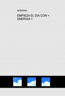 EMPIEZA EL DIA CON + ENERGIA +