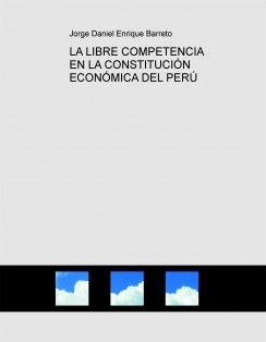 LA LIBRE COMPETENCIA EN LA CONSTITUCIÓN ECONÓMICA DEL PERÚ