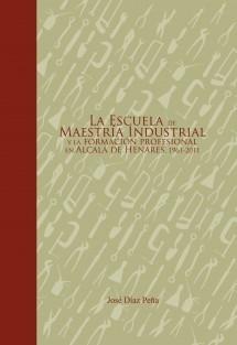 La escuela de maestría Industrial y la Formación Profesional en Alcalá de Henares. 1961-2011