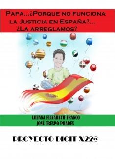 PAPA, PORQUE NO FUNCIONA LA JUSTICIA EN ESPAÑA? LA ARREGLAMOS? PROYECTO DIGIT X22@