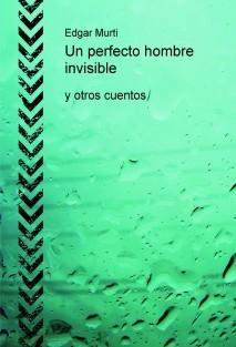 Un perfecto hombre invisible y otros cuentos