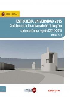 Estrategia universidad 2015. Contribución de las universidades al progreso socioeconómico español 2010-2015. Octubre 2010