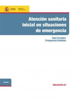 Atención sanitaria inicial en situaciones de emergencia. Ciclo formativo: Emergencias Sanitarias
