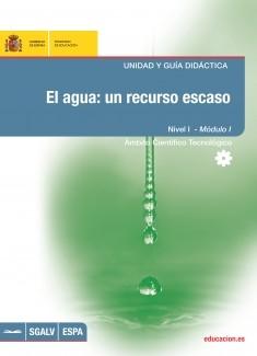 El agua: un recurso escaso. Unidad y guía didáctica. Nivel I - Módulo I. Ámbito científico tecnológico