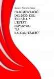 """FRAGMENTACIÓ DEL MÓN DEL TREBALL A L'ESTAT ESPANYOL: """"LA BALCANITZACIÓ"""""""