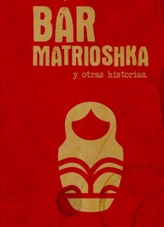 Bar Matrioshka y otras historias