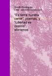 """""""Es tierra nuestra carne"""", poemas, y """"Libertad es destino"""", aforismos..."""