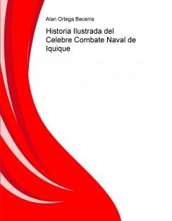 Historia Ilustrada del Celebre Combate Naval de Iquique