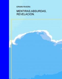 MENTIRAS ABSURDAS, REVELACIÓN.