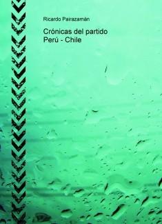 Crónicas del partido Perú - Chile