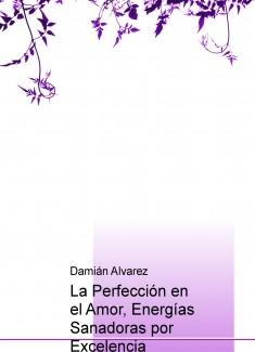 La Perfección en el Amor, Energías Sanadoras por Excelencia