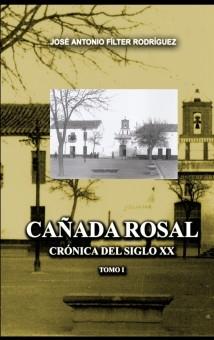 CAÑADA ROSAL. CRÓNICA DEL SIGLO XX. TOMO I