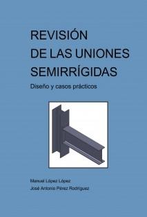 REVISIÓN DE LAS UNIONES SEMIRRÍGIDAS Diseño y casos prácticos
