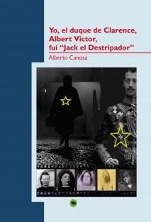 """Yo, el duque de Clarence, Albert Victor, fui """"Jack el Destripador"""""""