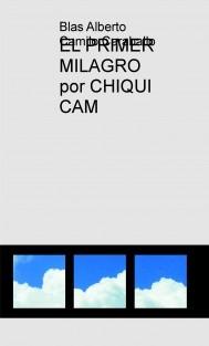 EL PRIMER MILAGRO por CHIQUI CAM