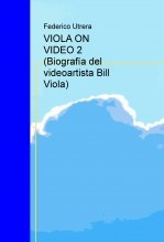Libro VIOLA ON VIDEO 2 (Biografía del videoartista Bill Viola), autor HMR Hijos de Muley Rubio