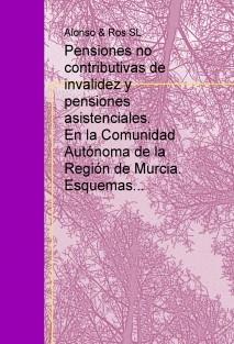 Pensiones no contributivas de invalidez y pensiones asistenciales.  En la Comunidad Autónoma de la Región de Murcia.  Esquemas