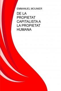 DE LA PROPIETAT CAPITALISTA A LA PROPIETAT HUMANA