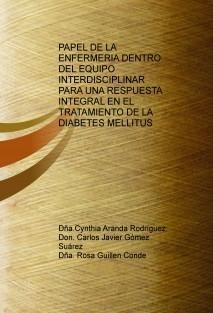 PAPEL DE LA ENFERMERIA DENTRO DEL EQUIPO INTERDISCIPLINAR PARA UNA RESPUESTA INTEGRAL EN EL TRATAMIENTO DE LA DIABETES MELLITUS