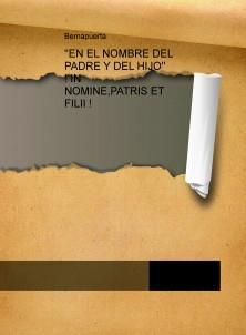 ''EN EL NOMBRE DEL PADRE Y DEL HIJO''     ! IN NOMINE,PATRIS ET FILII !