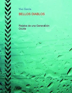 BELLOS DIABLOS, Relatos de una generación oculta