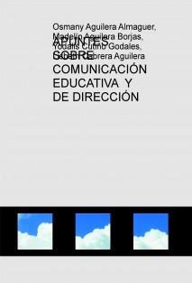 APUNTES SOBRE COMUNICACIÓN EDUCATIVA  Y DE DIRECCIÓN