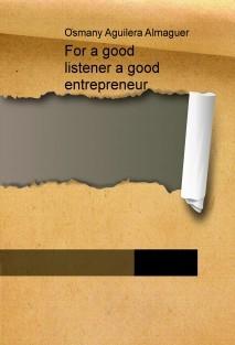 For a good listener a good entrepreneur