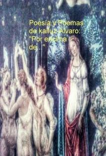 """Poesía y Poemas de kailuz-Álvaro: """"Por encima de..."""""""