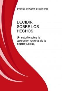 DECIDIR SOBRE LOS HECHOS: UN ESTUDIO SOBRE LA VALORACIÓN RACIONAL DE LA PRUEBA JUDICIAL