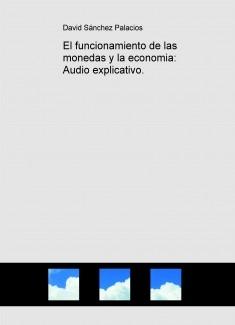 El funcionamiento de las monedas y la economia: Audio explicativo.