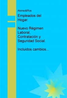 Empleados del Hogar. Nuevo Régimen Laboral, Contratación y Seguridad Social, incluidos cambios desde enero 2012 a abril 2013.