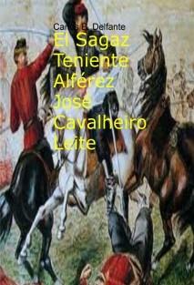 El Sagaz Teniente Alférez José Cavalheiro Leite