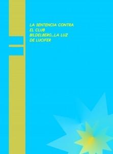 LA ESPIRITU SANTA Y LA SENTENCIA CONTRA EL CLUB BILDERBERG, LA LUZ DE LUCIFER