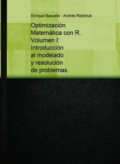 Optimización Matemática con R. Volumen I: Introducción al modelado y resolución de problemas
