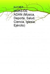 HIJAS DE ADÁN (Música, Deporte, Salud, Ciencia, Iglesia, Ejército)