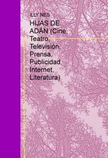 HIJAS DE ADÁN (Cine, Teatro, Televisión, Prensa, Publicidad, Internet, Literatura)