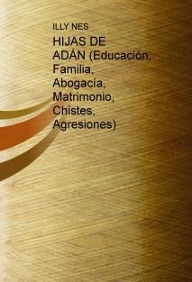 HIJAS DE ADÁN (Educación, Familia, Abogacía, Matrimonio, Chistes, Agresiones)