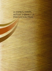 LA ESPIRITU SANTA, ASTHAR SHERAN Y LA EVACUACION FINAL