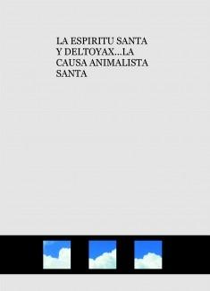 LA ESPIRITU SANTA Y DELTOYAX...LA CAUSA ANIMALISTA SANTA