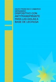 DISPOSITIVO CON ANTITRANSPIRANTE PARA LAS AXILAS A BASE DE LECHUGA